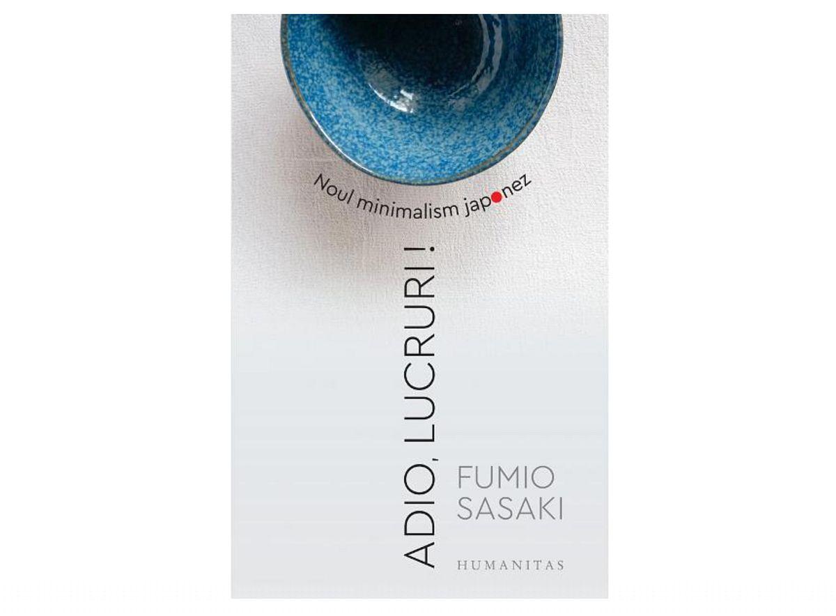 Fumio Sasaki, scriitor japonez, a scris cartea Adio Lucruri, vorbind despre noul minimalism japonez. Nu e doar un stil de amenajare interioară, ci un stil de viață. După ce și-a regândit toată viață în raport cu spațiul și lucrurile, a ajuns la concluzia că nefiind preocupat de ele, are mai mult timp pentru viață, pentru prieteni, plimbări în natură, lectură, educație, spiritualitate.